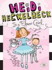 Heidi Heckelbeck Is a Flower Girl ebook by Wanda Coven,Priscilla Burris