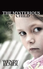The Mysterious Child ebook by Wendy Elmer