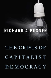 THE CRISIS OF CAPITALIST DEMOCRACY ebook by Richard A. Posner