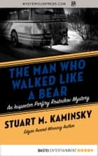 The Man Who Walked Like a Bear ebook by Stuart M. Kaminsky
