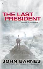 The Last President ebook by John Barnes