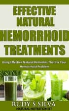 Hemorrhoids: Hemorrhoid Treatment, Remedies for Hemorrhoids, Hemorrhoids Relief, Hemorrhoid cures, Using Effective Natural Remedies That Fix Your Hemorrhoid Problem ebook by Rudy Silva