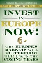 Invest in Europe Now! ebook by David R. Kotok,Vincenzo Sciarretta,Kathleen Stephansen