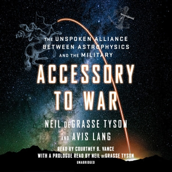 Accessory to War - The Unspoken Alliance Between Astrophysics and the Military audiobook by Neil deGrasse Tyson,Avis Lang