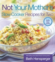 Not Your Mother's Slow Cooker Recipes for Two ebook by Beth Hensperger