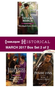 Harlequin Historical March 2017 - Box Set 2 of 2 - An Anthology ebook by Tatiana March, Julia Justiss, Denise Lynn