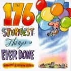 The 176 Stupidest Things Ever Done ebook by Ross Petras, Kathryn Petras