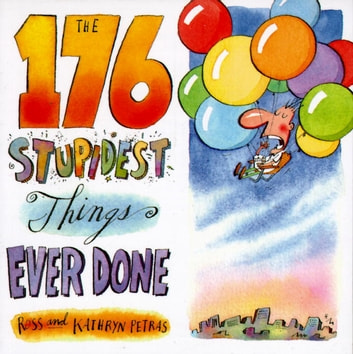 The 176 Stupidest Things Ever Done eBook by Ross Petras,Kathryn Petras