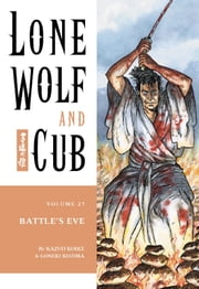 Lone Wolf and Cub Volume 27: Battle's Eve ebook by Kazuo Koike,Goseki Kojima