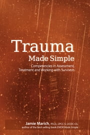 Trauma Made Simple - Competencies in Assessment Treatment and Working with Survivors ebook by Jamie Marich PhD