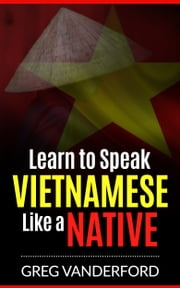 Learn to Speak Vietnamese Like a Native ebook by Kobo.Web.Store.Products.Fields.ContributorFieldViewModel