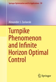 Turnpike Phenomenon and Infinite Horizon Optimal Control ebook by Alexander J. Zaslavski
