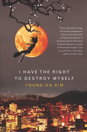 I Have the Right to Destroy Myself ebook by Young-ha Kim