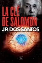 La clé de salomon ebook by Adelino Peirera, Jose rodrigues dos Santos