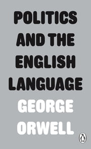 Politics and the English Language eBook by George Orwell