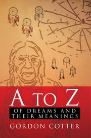 A To Z of Dreams and Their Meanings ebook by Gordon Cotter