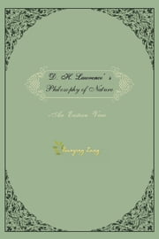 D.H.Lawrence's Philosophy of Nature - An Eastern View ebook by Dr. Tianying Zang