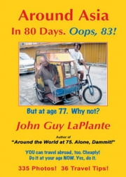 Around Asia in 80 Days. Oops, 83! ebook by John Guy LaPlante