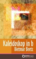 Kaleidoskop in b - Splitter einer -biografie ebook by Dietmar Beetz