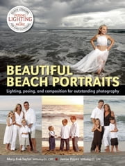 Beautiful Beach Portraits - Lighting, Posing, and Composition for Outstanding Photography ebook by Mary Fisk-Taylor,Jamie Hayes