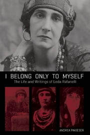 I Belong Only to Myself - The Life and Writings of Leda Rafanelli ebook by