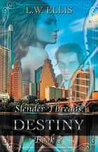 Slender Threads: Destiny - Book 2 in the Slender Threads Series ebook by
