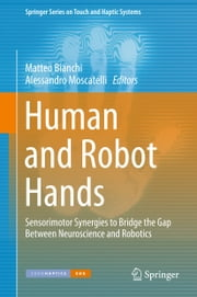 Human and Robot Hands - Sensorimotor Synergies to Bridge the Gap Between Neuroscience and Robotics ebook by