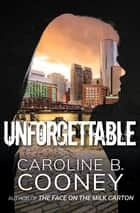Unforgettable eBook by Caroline B. Cooney