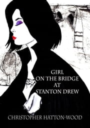 Girl on the bridge at Stanton Drew ebook by Christopher Hatton-Wood
