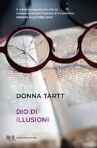 Dio di illusioni eBook by Donna Tartt