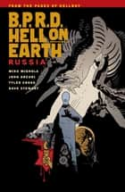 B.P.R.D. Hell on Earth Volume 3: Russia ebook by Mike Mignola, Various