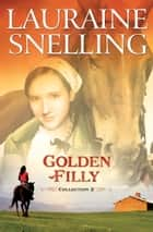 Golden Filly Collection 2 ebook by Lauraine Snelling