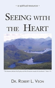 SEEING WITH THE HEART - a spiritual resource ebook by DR. ROBERT L. VEON