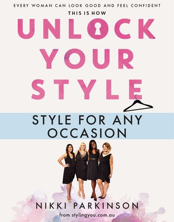 Unlock Your Style: Style For Any Occasion ebook by Nikki Parkinson