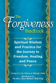 The Forgiveness Handbook - Spiritual Wisdom and Practice for the Journey to Freedom, Healing and Peace ebook by SkyLight Paths,Borg,The Rev. Canon Marianne Wells