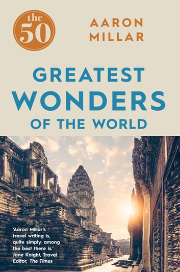 The 50 Greatest Wonders of the World ebook by Aaron Millar