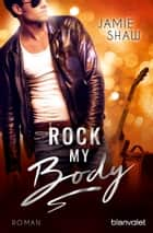 Rock my Body - Roman ebook by Jamie Shaw, Veronika Dünninger