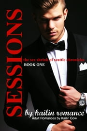 SESSIONS: The Sex Shrink of Seattle VOL. 1 (SESSIONS Serial) ebook by Kailin Gow