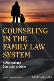 Counseling in the Family Law System - A Professional Counselor's Guide ebook by Virginia Allen EdD