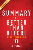 Summary of Better Than Before - by Gretchen Rubin | Includes Analysis ebook by Instaread Summaries