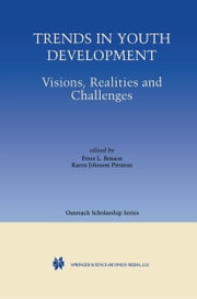 Trends in Youth Development - Visions, Realities and Challenges ebook by Peter Benson,Karen Johnson Pittman