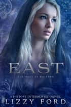 East (#2, History Interrupted) ebook by