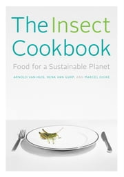 The Insect Cookbook - Food for a Sustainable Planet ebook by Arnold van Huis,Henk van Gurp,Marcel Dicke,Françoise Takken-Kaminker,Diane Blumenfeld-Schaap