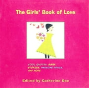 The Girls' Book of Love - Cool Quotes, Super Stories, Awesome Advice, and More ebook by Catherine Dee,Ali Douglass