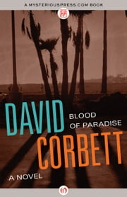 Blood of Paradise - A Novel ebook by David Corbett