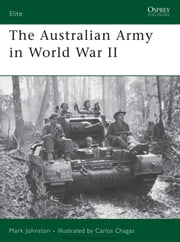 The Australian Army in World War II ebook by Mark Johnston,Carlos Chagas