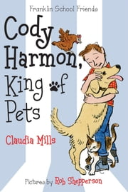 Cody Harmon, King of Pets ebook by Claudia Mills,Rob Shepperson