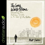 The Long Walk Home - Discovering the Fullness of Life in the Love of the Father audiobook by Matt Carter