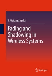 Fading and Shadowing in Wireless Systems ebook by P. Mohana Shankar