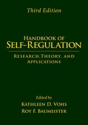 Handbook of Self-Regulation, Third Edition - Research, Theory, and Applications ebook by Kathleen D. Vohs, PhD,Roy F. Baumeister, PhD